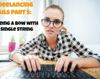 Fatal Freelancing Fails Part 5: Being a Bow with a Single String